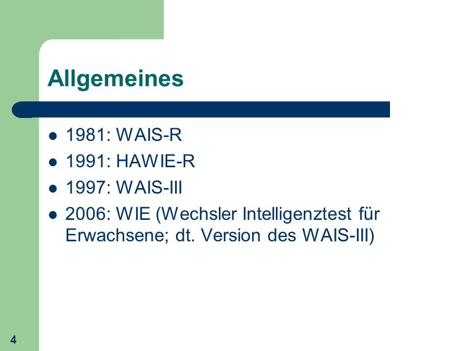 Allgemeines 1981: WAIS-R 1991: HAWIE-R 1997: WAIS-III