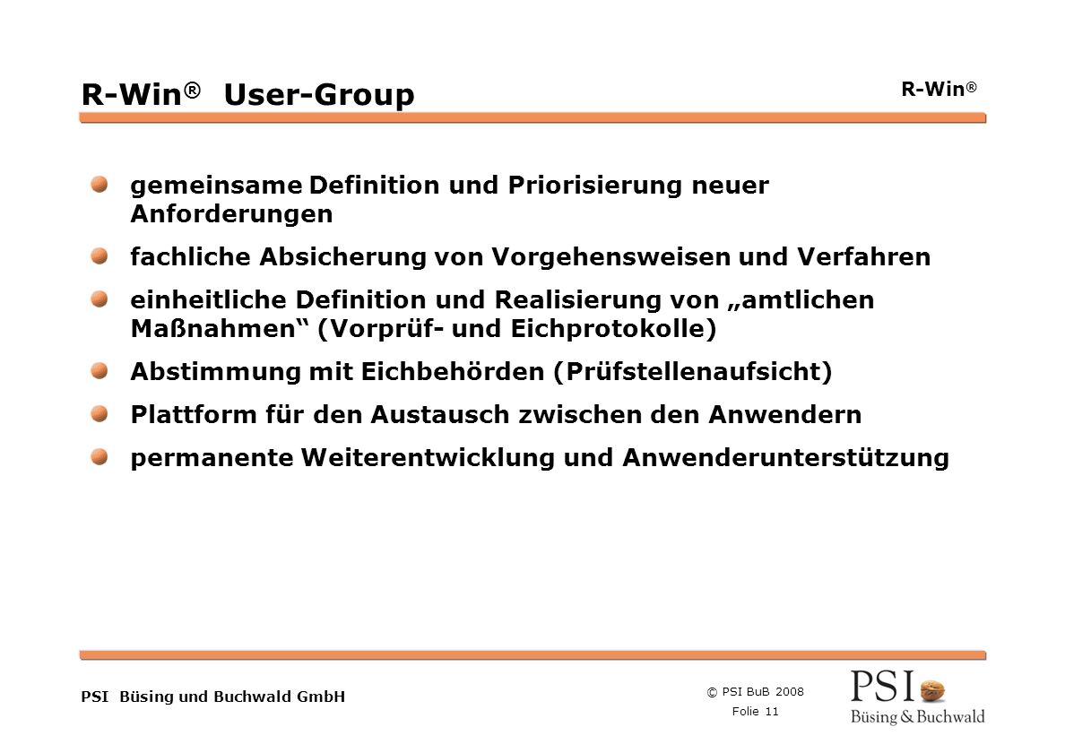 R-Win® User-Groupgemeinsame Definition und Priorisierung neuer Anforderungen. fachliche Absicherung von Vorgehensweisen und Verfahren.