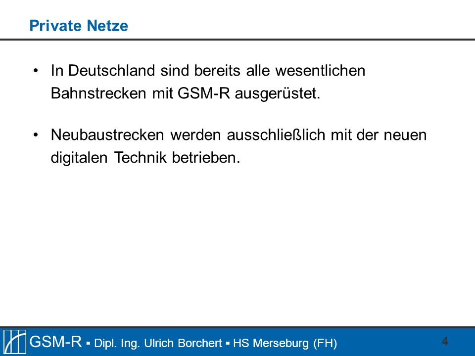 Private Netze In Deutschland sind bereits alle wesentlichen Bahnstrecken mit GSM-R ausgerüstet.