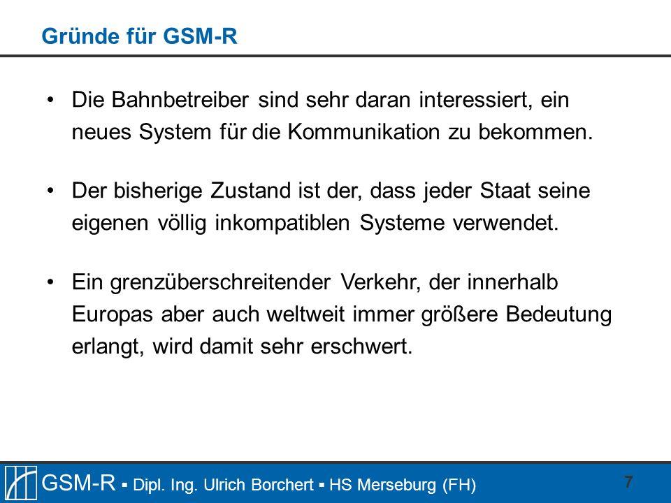 Gründe für GSM-R Die Bahnbetreiber sind sehr daran interessiert, ein neues System für die Kommunikation zu bekommen.