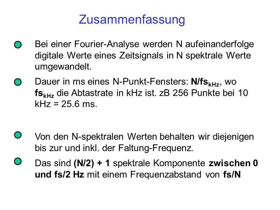 Zusammenfassung Bei einer Fourier-Analyse werden N aufeinanderfolge digitale Werte eines Zeitsignals in N spektrale Werte umgewandelt.
