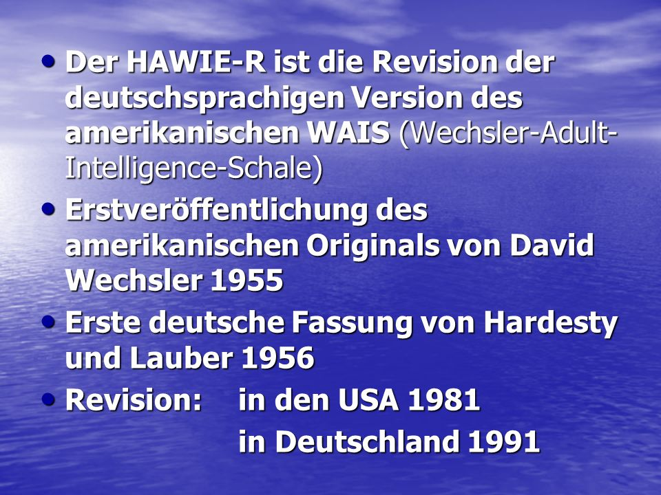 Der HAWIE-R ist die Revision der deutschsprachigen Version des amerikanischen WAIS (Wechsler-Adult-Intelligence-Schale)