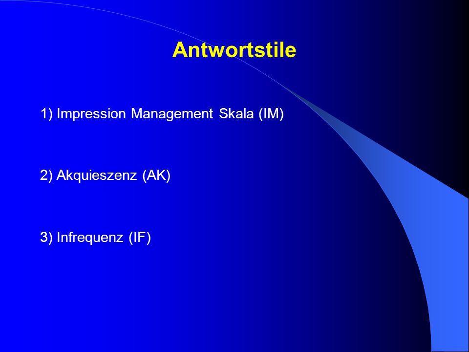 Antwortstile 1) Impression Management Skala (IM) 2) Akquieszenz (AK)