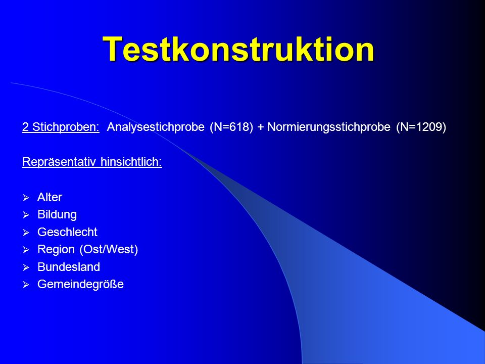 Testkonstruktion 2 Stichproben: Analysestichprobe (N=618) + Normierungsstichprobe (N=1209) Repräsentativ hinsichtlich: