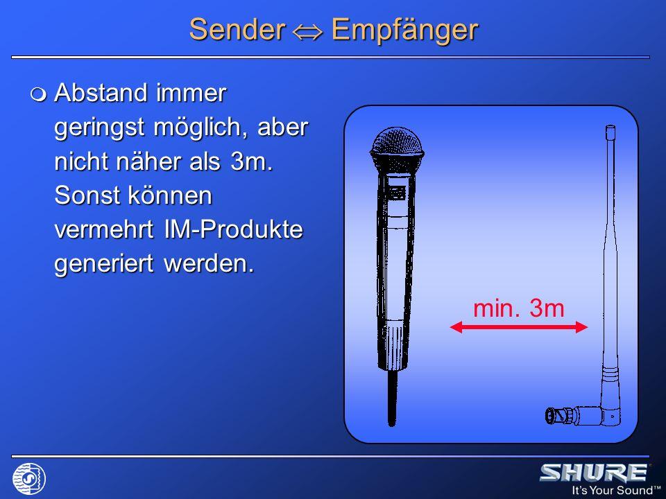 Sender  Empfänger Abstand immer geringst möglich, aber nicht näher als 3m. Sonst können vermehrt IM-Produkte generiert werden.