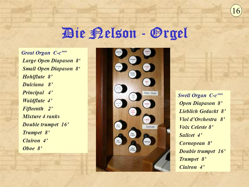 Die Nelson - Orgel 16 Great Organ C-c'''' Large Open Diapason 8'