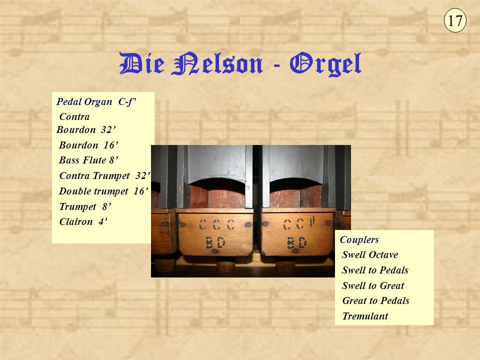 Die Nelson - Orgel 17 Pedal Organ C-f' Contra Bourdon 32' Bourdon 16'