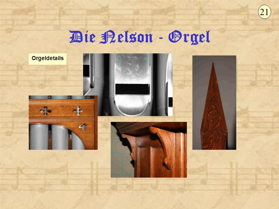 21 Die Nelson - Orgel Orgeldetails