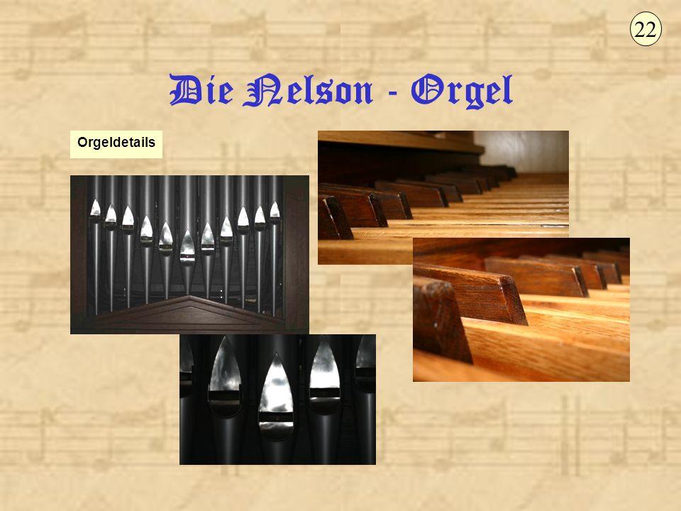 22 Die Nelson - Orgel Orgeldetails