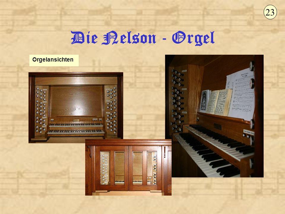23 Die Nelson - Orgel Orgelansichten