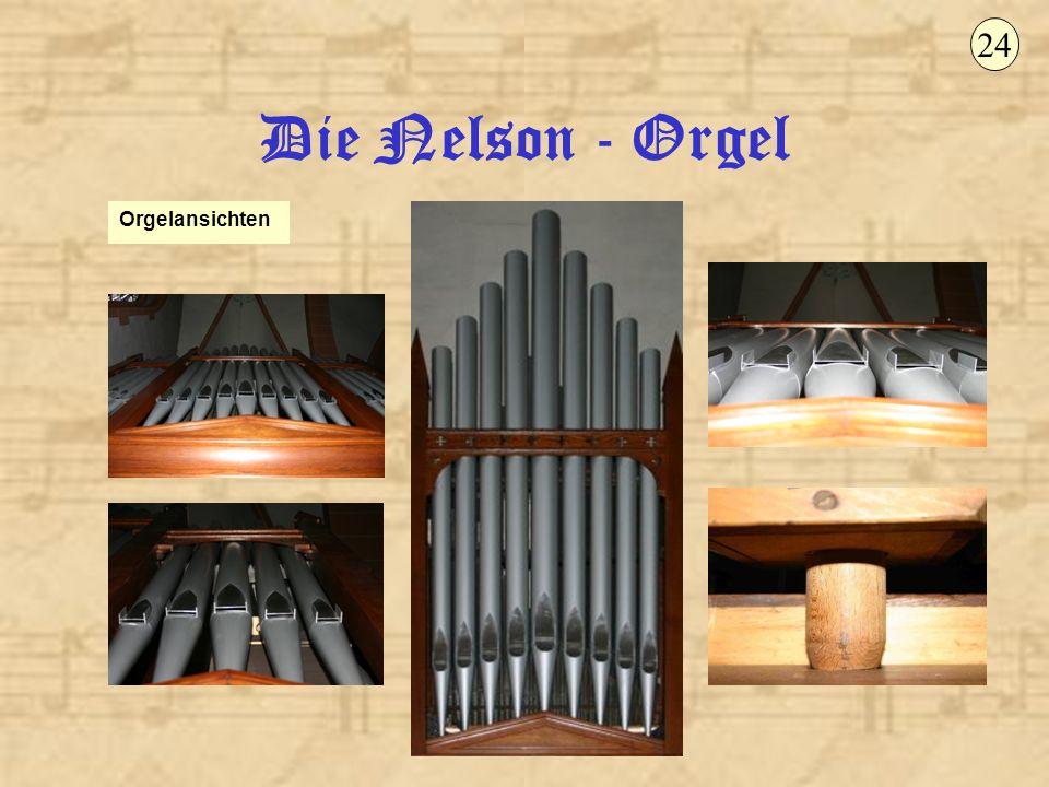24 Die Nelson - Orgel Orgelansichten