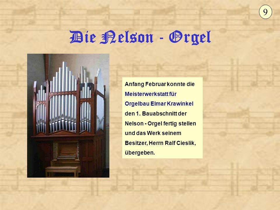 9 Die Nelson - Orgel. Anfang Februar konnte die Meisterwerkstatt für Orgelbau Elmar Krawinkel.
