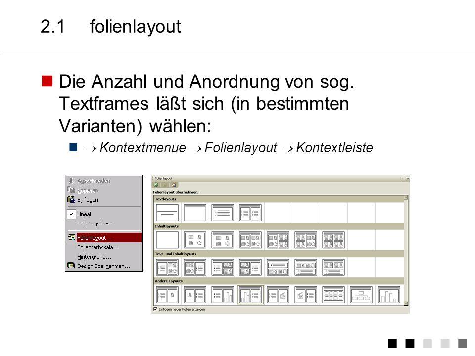 2.1 folienlayout Die Anzahl und Anordnung von sog. Textframes läßt sich (in bestimmten Varianten) wählen: