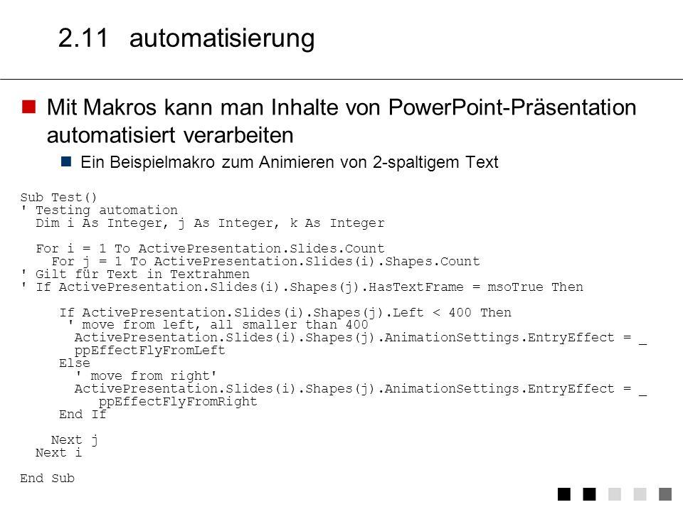 2.11 automatisierung Mit Makros kann man Inhalte von PowerPoint-Präsentation automatisiert verarbeiten.