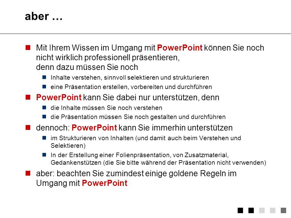 aber … Mit Ihrem Wissen im Umgang mit PowerPoint können Sie noch nicht wirklich professionell präsentieren, denn dazu müssen Sie noch.