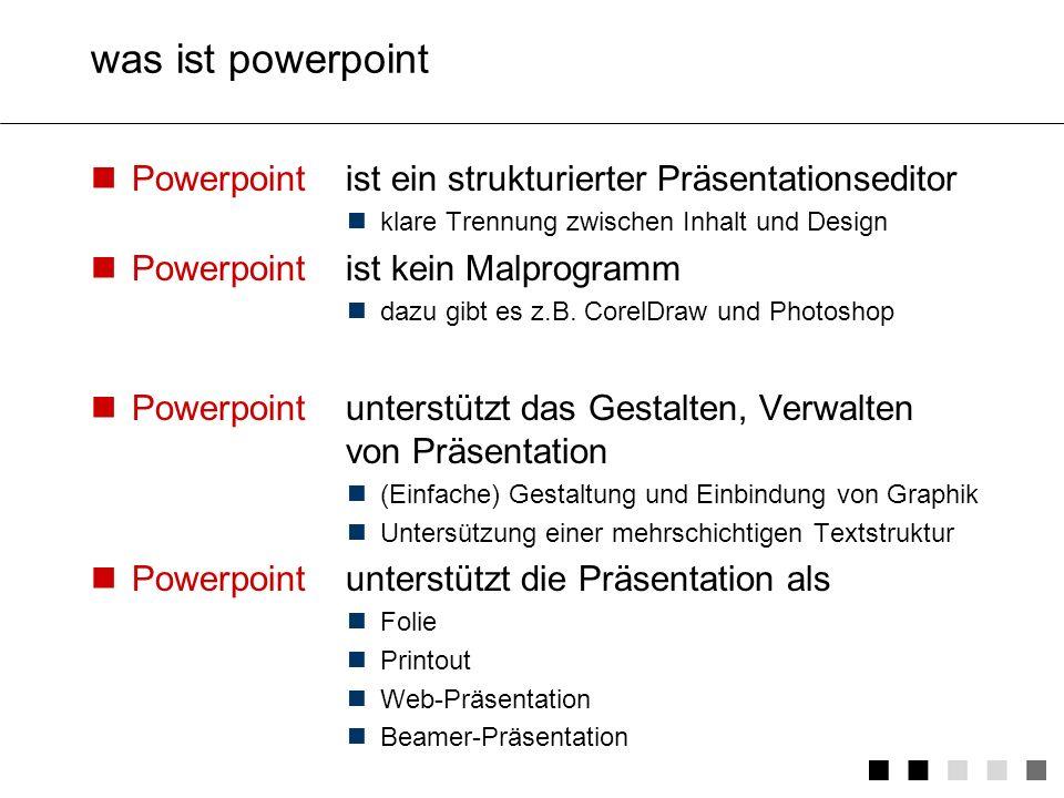 was ist powerpoint Powerpoint ist ein strukturierter Präsentationseditor. klare Trennung zwischen Inhalt und Design.