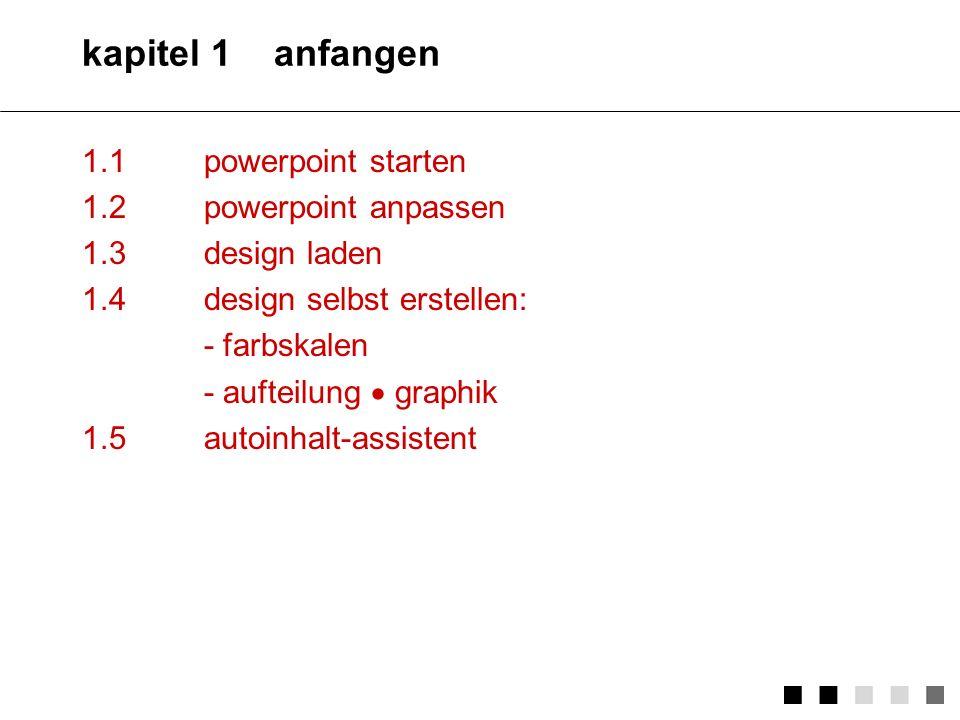 kapitel 1 anfangen 1.1 powerpoint starten 1.2 powerpoint anpassen