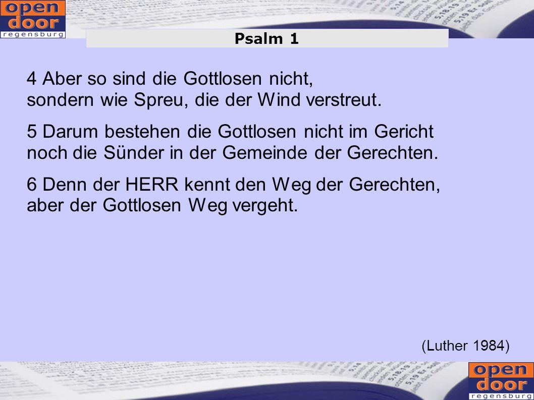 Psalm 1 4 Aber so sind die Gottlosen nicht, sondern wie Spreu, die der Wind verstreut.