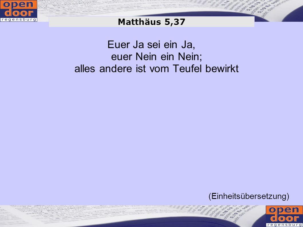 Matthäus 5,37Euer Ja sei ein Ja, euer Nein ein Nein; alles andere ist vom Teufel bewirkt.