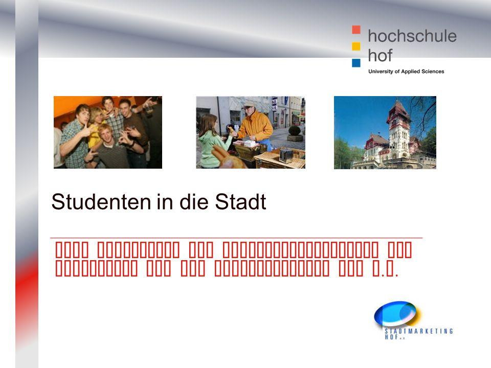 Studenten in die Stadt Eine Initiative der Studentenvertretung der Hochschule und dem Stadtmarketing Hof e.V.