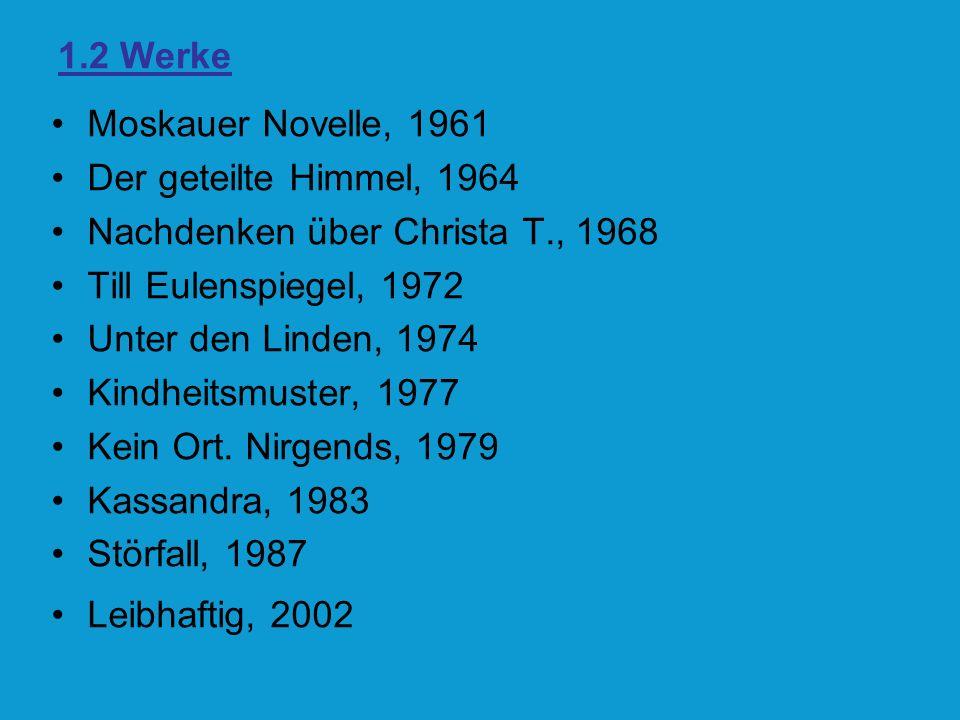 1.2 WerkeMoskauer Novelle, 1961. Der geteilte Himmel, 1964. Nachdenken über Christa T., 1968. Till Eulenspiegel, 1972.