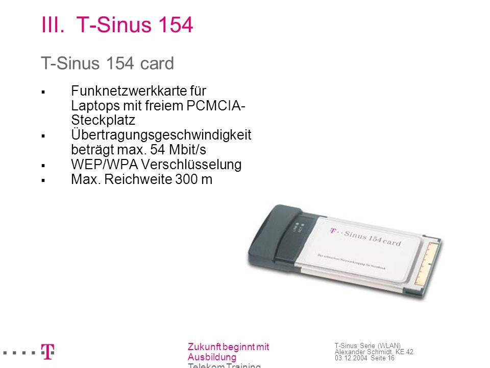 T-Sinus 154 T-Sinus 154 card Funknetzwerkkarte für Laptops mit freiem PCMCIA-Steckplatz. Übertragungsgeschwindigkeit beträgt max. 54 Mbit/s.