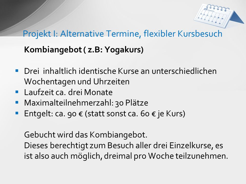 Projekt I: Alternative Termine, flexibler Kursbesuch