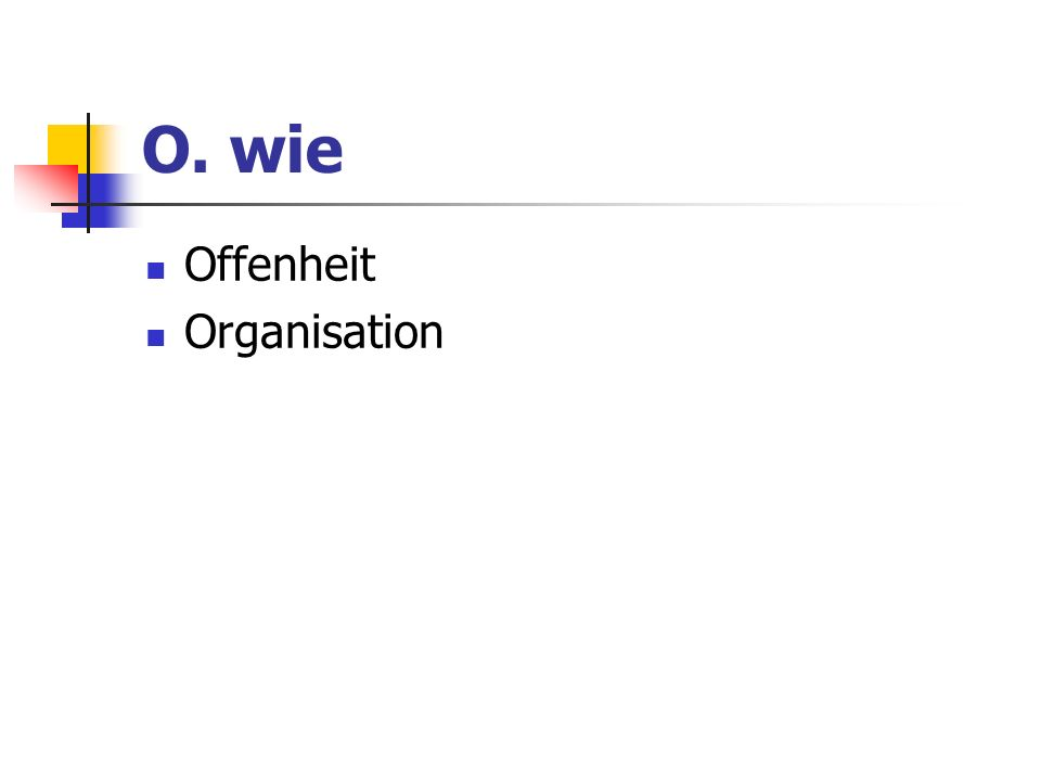 O. wie Offenheit Organisation