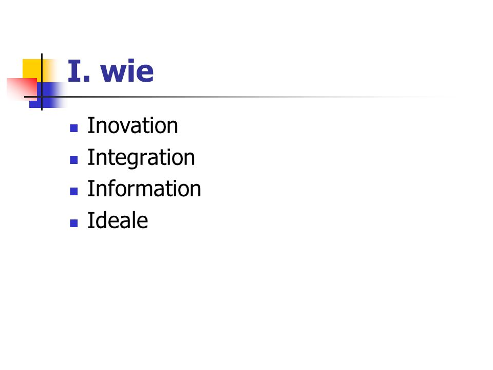 I. wie Inovation Integration Information Ideale
