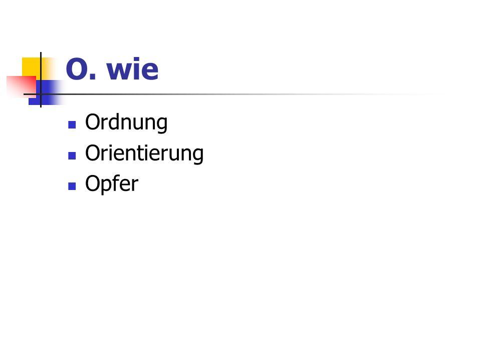O. wie Ordnung Orientierung Opfer