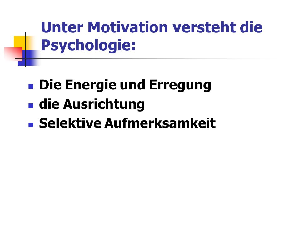 Unter Motivation versteht die Psychologie: