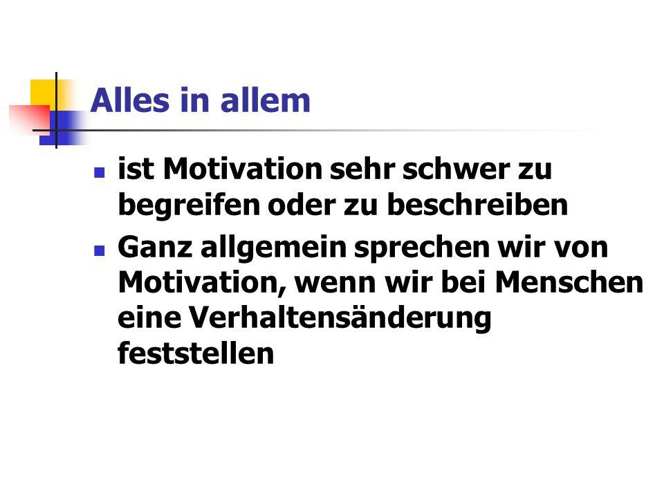 Alles in allem ist Motivation sehr schwer zu begreifen oder zu beschreiben.