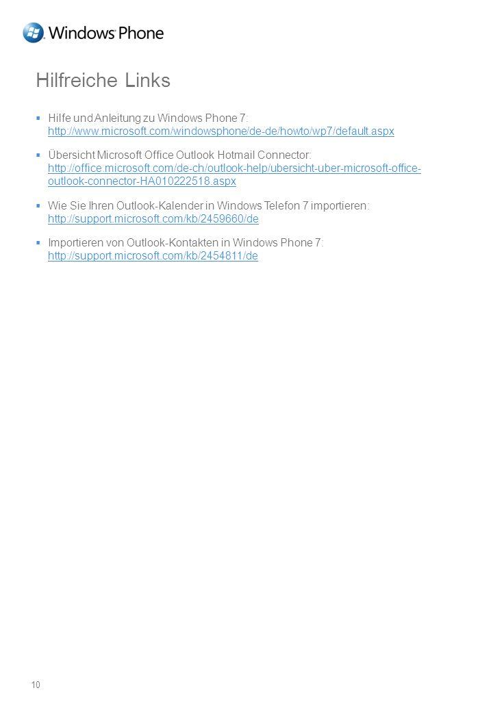 Hilfreiche Links Hilfe und Anleitung zu Windows Phone 7: http://www.microsoft.com/windowsphone/de-de/howto/wp7/default.aspx.