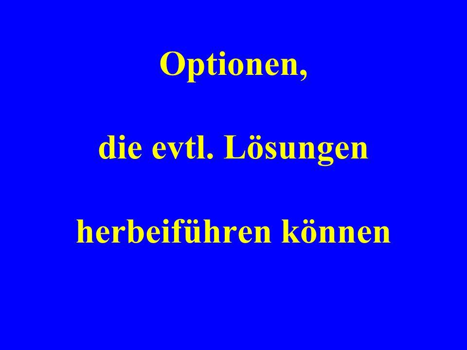 Optionen, die evtl. Lösungen herbeiführen können
