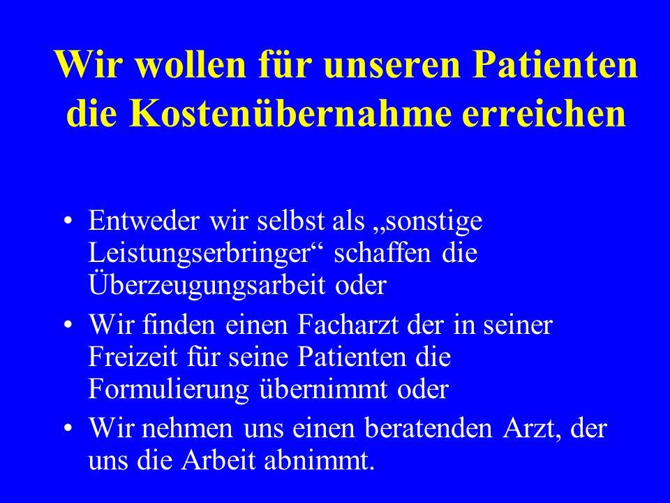 Wir wollen für unseren Patienten die Kostenübernahme erreichen