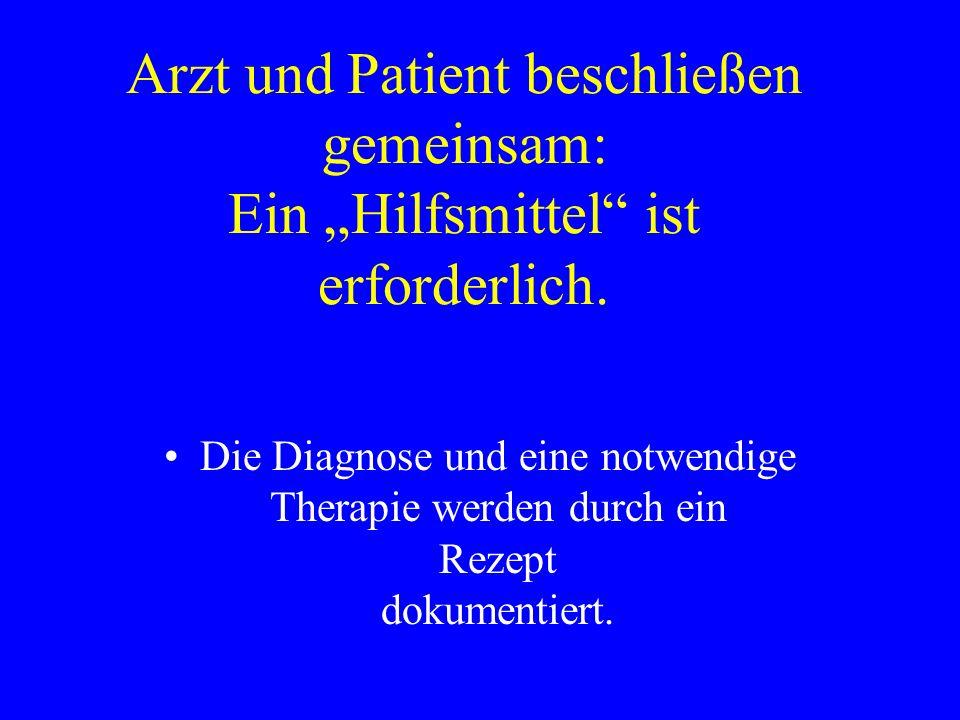"""Arzt und Patient beschließen gemeinsam: Ein """"Hilfsmittel ist erforderlich."""
