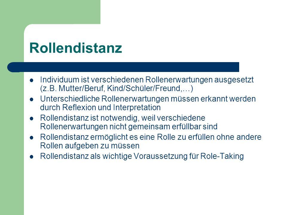 Rollendistanz Individuum ist verschiedenen Rollenerwartungen ausgesetzt (z.B. Mutter/Beruf, Kind/Schüler/Freund,…)