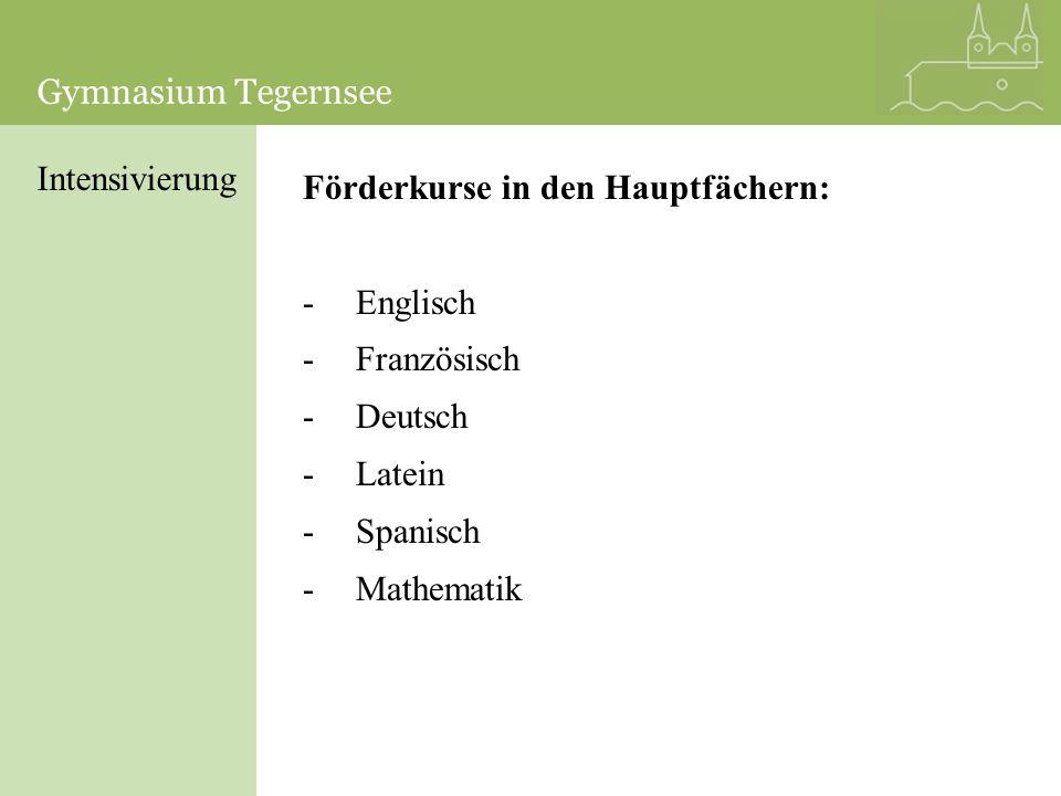 Gymnasium TegernseeGymnasium Tegernsee. Intensivierung. Förderkurse in den Hauptfächern: Englisch. Französisch.