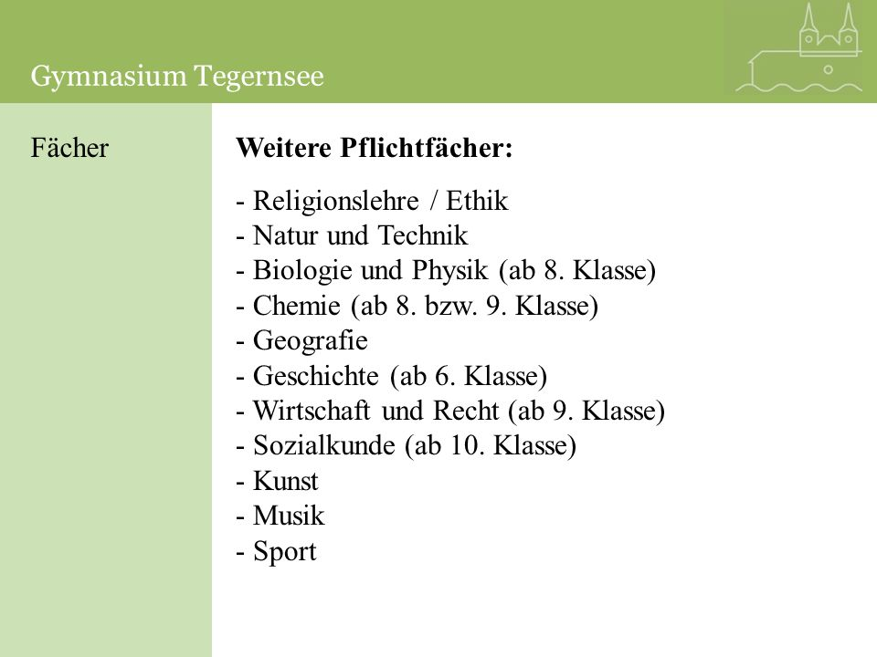 Gymnasium TegernseeGymnasium Tegernsee. Fächer. Weitere Pflichtfächer: Religionslehre / Ethik. Natur und Technik.