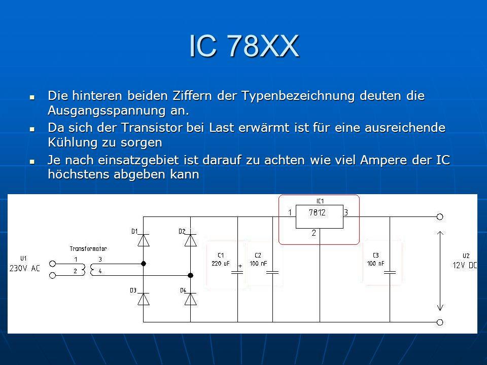 IC 78XX Die hinteren beiden Ziffern der Typenbezeichnung deuten die Ausgangsspannung an.