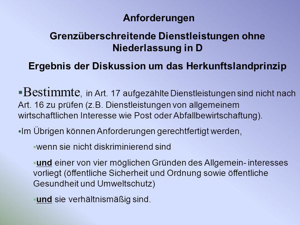 AnforderungenGrenzüberschreitende Dienstleistungen ohne Niederlassung in D. Ergebnis der Diskussion um das Herkunftslandprinzip.