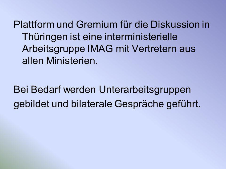 Plattform und Gremium für die Diskussion in Thüringen ist eine interministerielle Arbeitsgruppe IMAG mit Vertretern aus allen Ministerien.