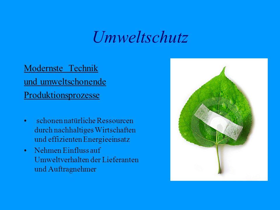 Umweltschutz Modernste Technik und umweltschonende Produktionsprozesse