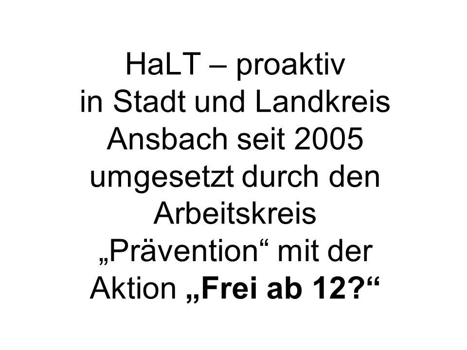 """HaLT – proaktiv in Stadt und Landkreis Ansbach seit 2005 umgesetzt durch den Arbeitskreis """"Prävention mit der Aktion """"Frei ab 12"""