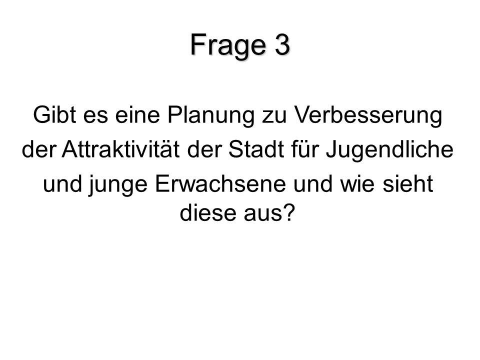 Frage 3 Gibt es eine Planung zu Verbesserung