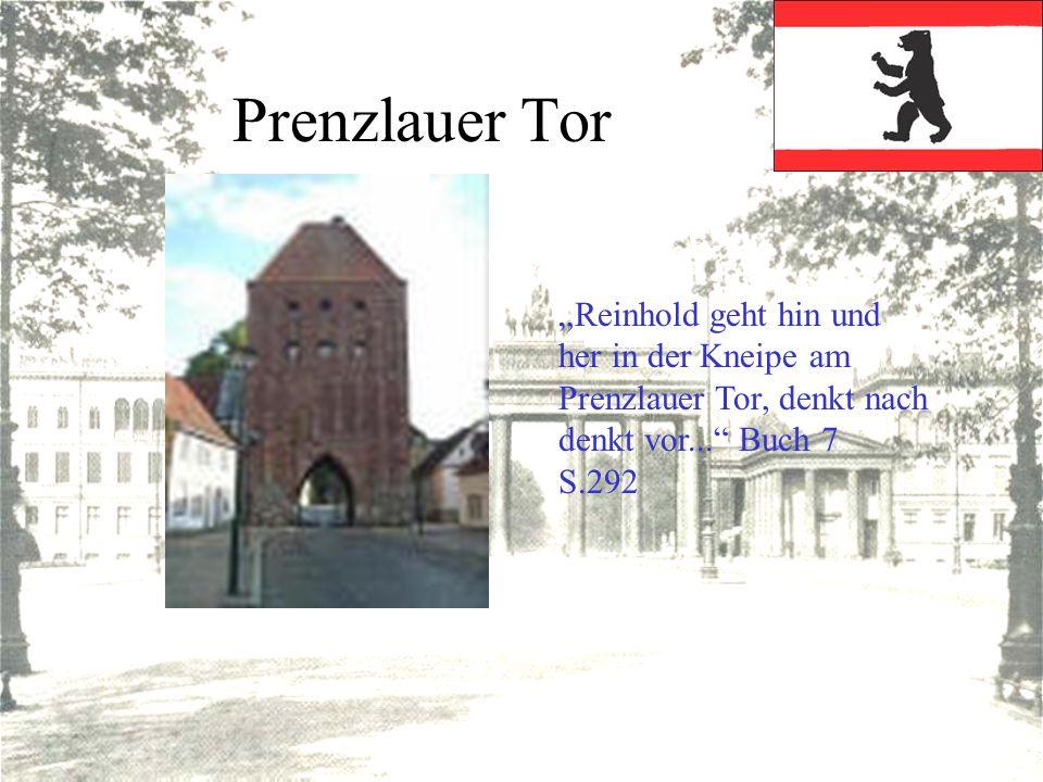 """Prenzlauer Tor """"Reinhold geht hin und her in der Kneipe am Prenzlauer Tor, denkt nach denkt vor... Buch 7 S.292."""