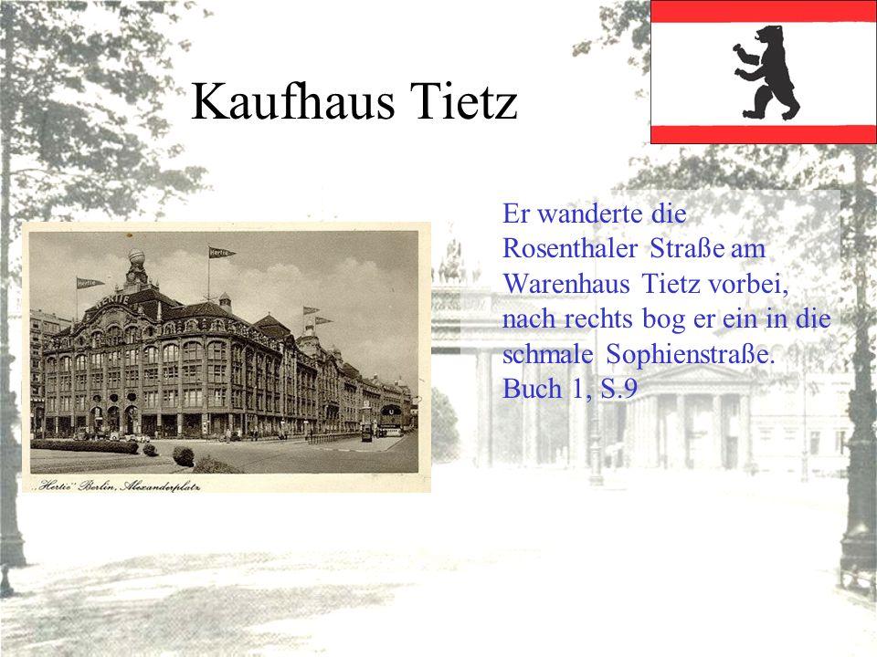 Kaufhaus Tietz Er wanderte die Rosenthaler Straße am Warenhaus Tietz vorbei, nach rechts bog er ein in die schmale Sophienstraße.