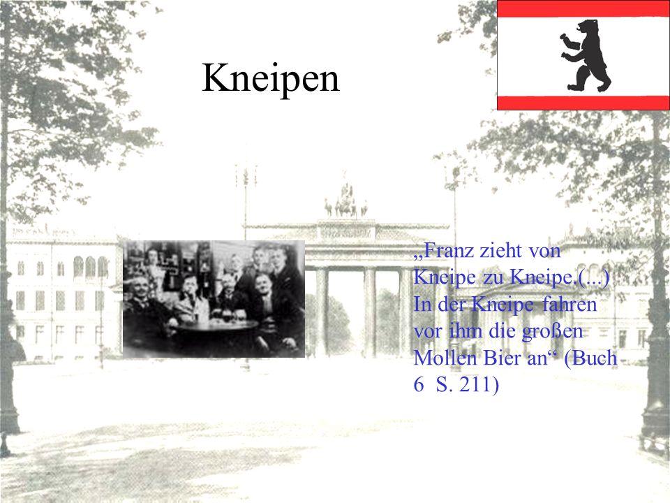 """Kneipen """"Franz zieht von Kneipe zu Kneipe.(...) In der Kneipe fahren vor ihm die großen Mollen Bier an (Buch 6 S."""