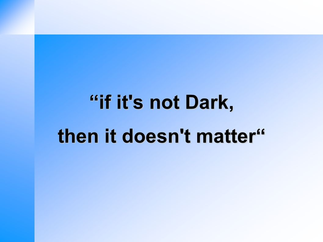 if it s not Dark, then it doesn t matter