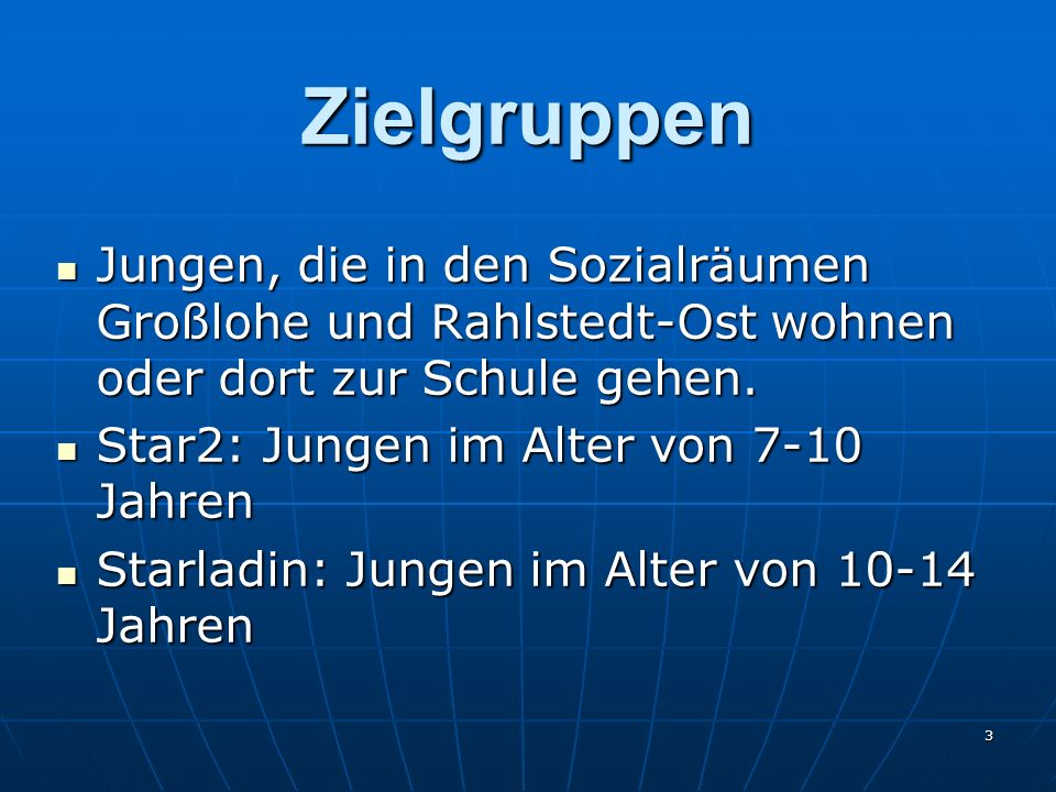 Zielgruppen Jungen, die in den Sozialräumen Großlohe und Rahlstedt-Ost wohnen oder dort zur Schule gehen.